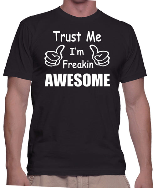 "Funny T-Shirt ""Trust Me I'm Freakin Awesome"" - Badass Printing"