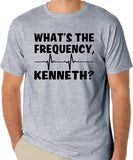 "Song Lyrics Quote T-Shirt ""What's The Frequency, Kenneth"" - Badass Printing"