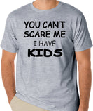 "Funny Mom or Dad T-Shirt "" You Can't Scare Me I Have Kids"""