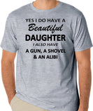 "Funny Dad T-Shirt ""Yes I Do Have A Beautiful Daughter, I Also Have A Gun, A Shovel & An Alibi"" - Badass Printing"