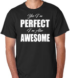 "Novelty Humor T-Shirt ""Yes I'm Perfect, I'm Also Awesome"" - Badass Printing"