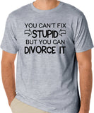 "Funny T-Shirt ""You Can't Fix Stupid But You Can Divorce It"""