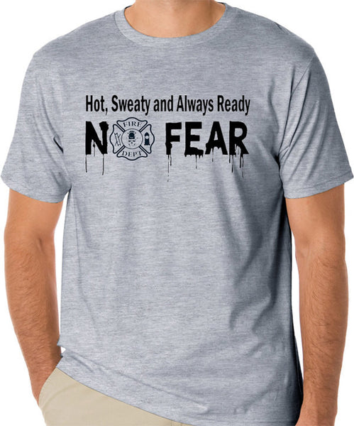 Hot, Sweaty and Always Ready Firefighter T-Shirt - Badass Printing