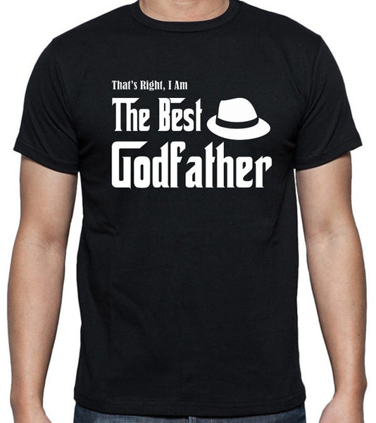 "Godfather T-Shirt ""That's Right I Am The Best Godfather"" - Badass Printing"