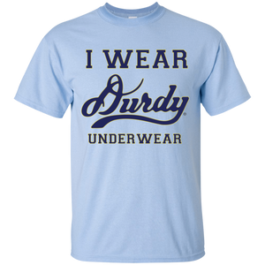 I Wear Durdy Underwear Gildan Ultra Cotton T-Shirt