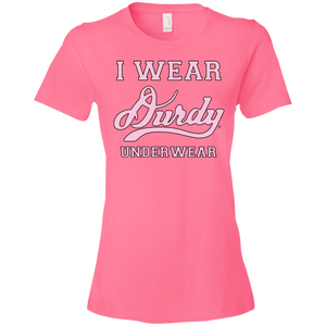 I Wear Durdy Underwear Anvil Ladies' Lightweight T-Shirt 4.5 oz