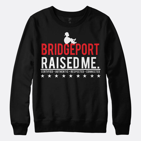 Bridgeport Raised Me Sweatshirt
