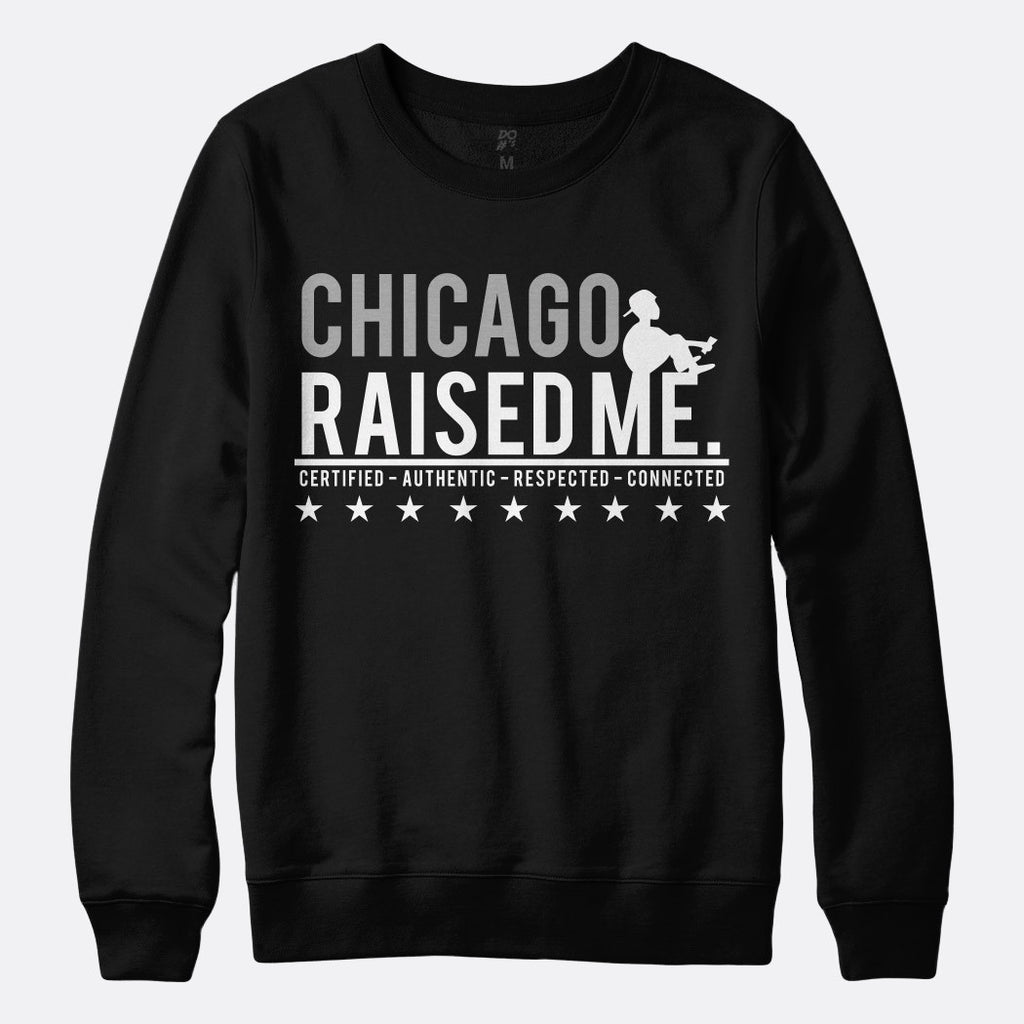 Chicago Raised Me Sweatshirt