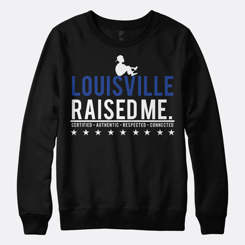Louisville Raised Me Sweatshirt