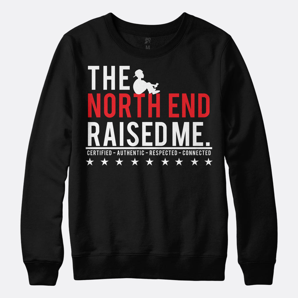 North End Raised Me Sweatshirt