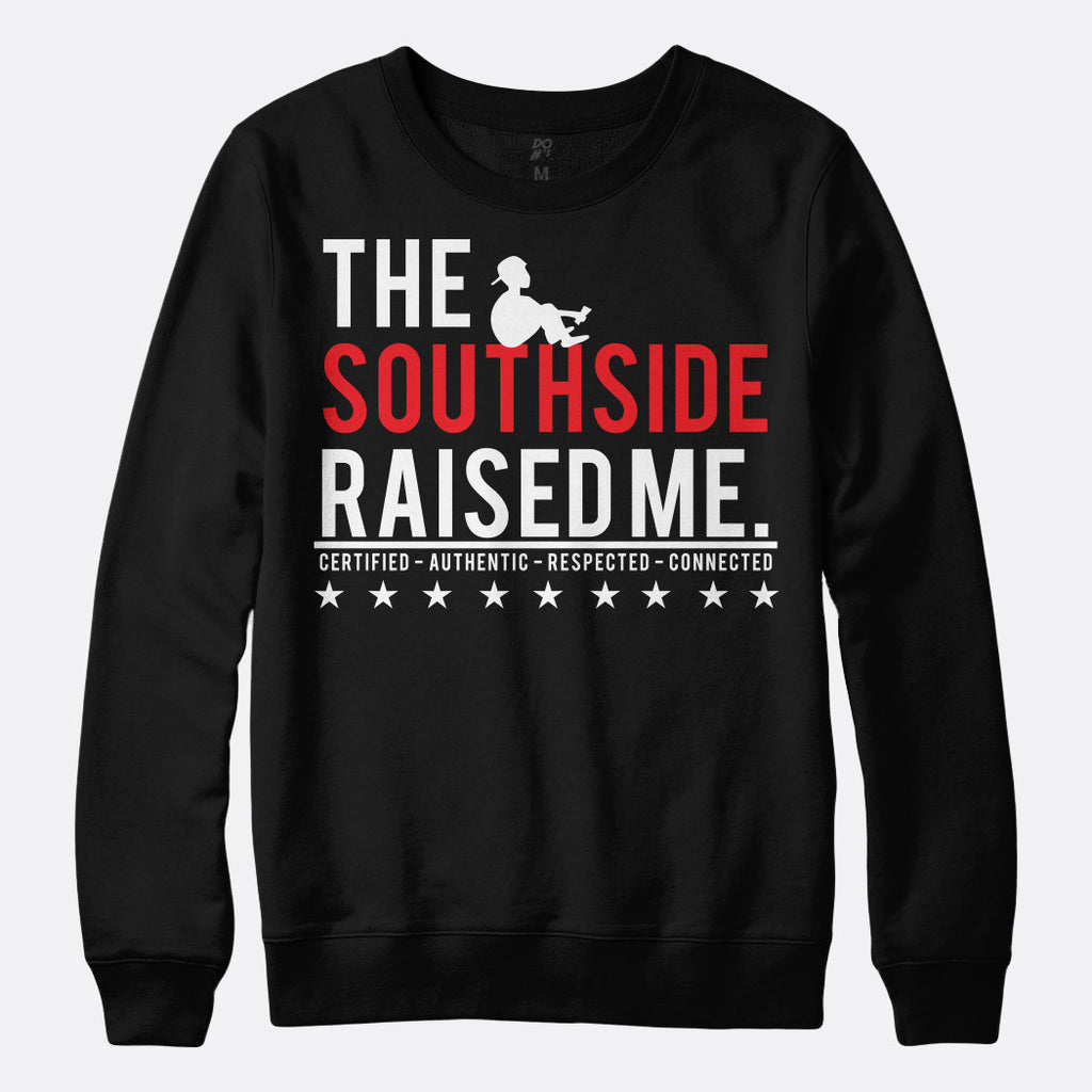 Southside Raised Me Sweatshirt