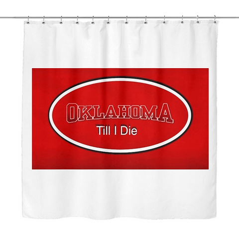 Oklahoma Till I Die Boomer Sooner ! Shower Curtain