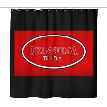 Load image into Gallery viewer, Oklahoma Till I Die Boomer Sooner ! Shower Curtain