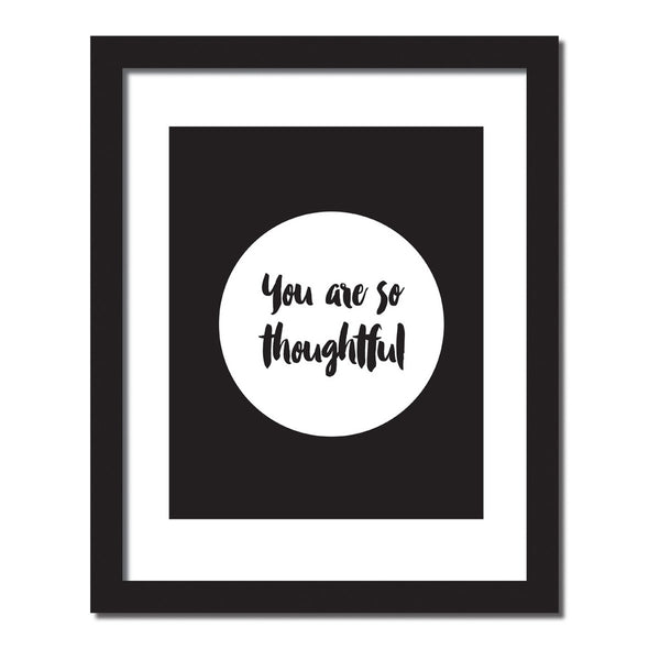 Inspirational quote print 'You are so thoughtful'