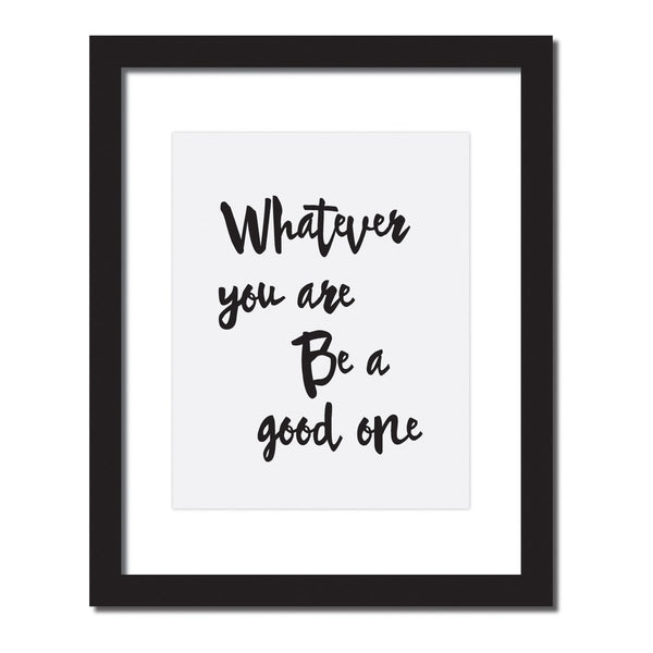 Inspirational quote print 'Whatever you are, be a good one'