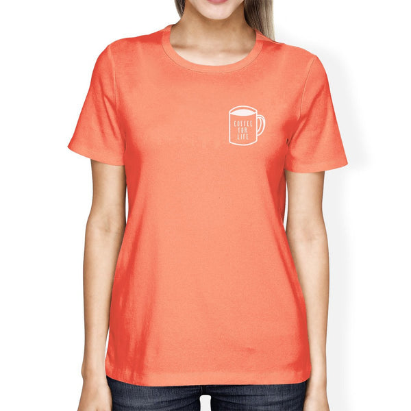 Coffee For Life Pocket Woman Peach Shirt Funny Typographic Tee