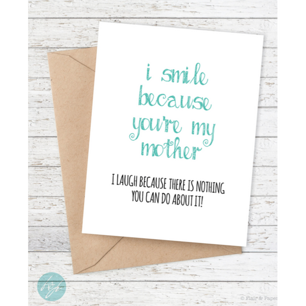 I Smile Because You're My Mother Card