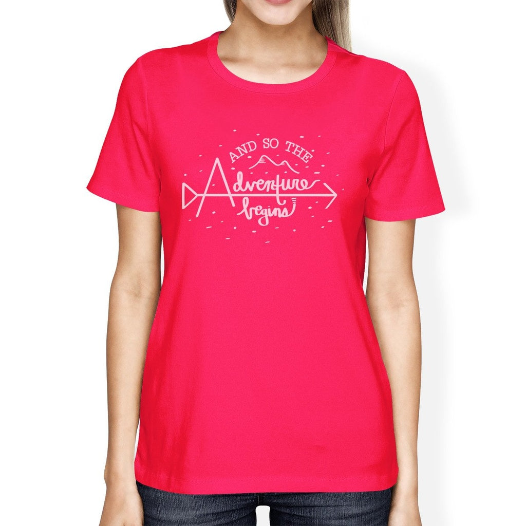 And So The Adventure Begins Womens Hot Pink Shirt
