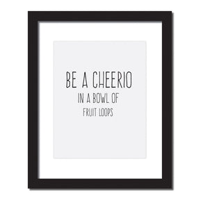 Inspirational quote print 'Be a cheerio in a bowl of fruit loops'