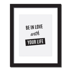 Inspirational quote print 'Be in love with your life '