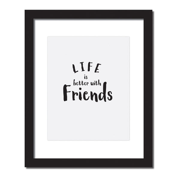 'Life is better with friends' Inspirational quote print