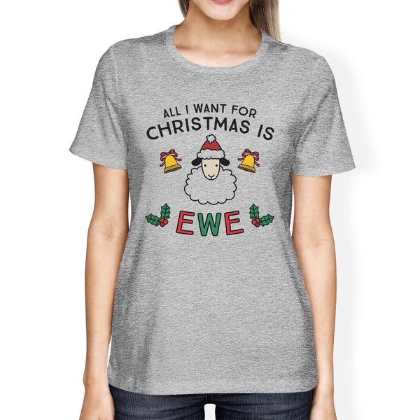 All I Want for Christmas Is Ewe Womens Grey Shirt