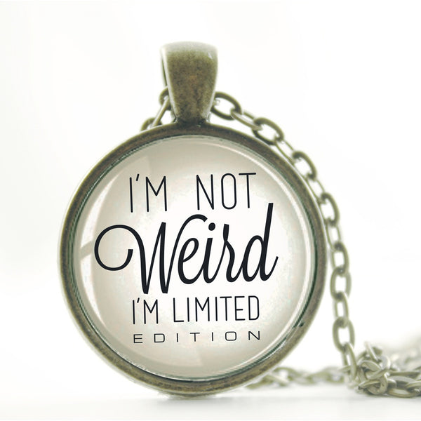 I'm not weird necklace