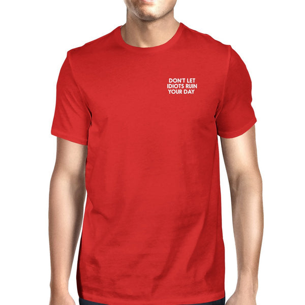 Don't Let Idiots Ruin Your Day Man Red T-shirts Funny Shirt