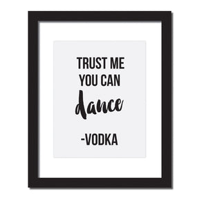 Inspirational quote print 'Trust me you can dance - Vodka'