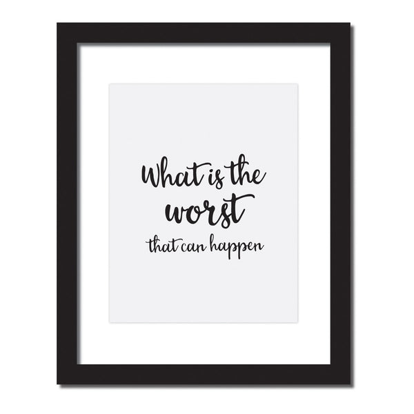 Inspirational quote print 'What is the worst that can happen?'