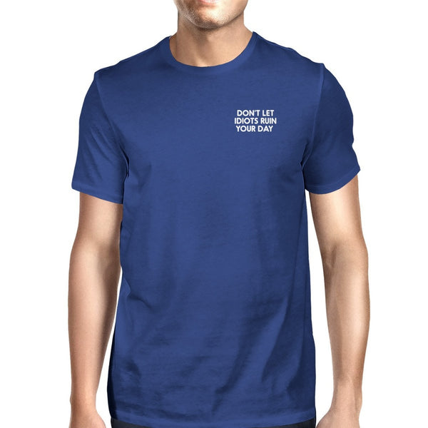Don't Let Idiots Ruin Your Day Unisex Royal Blue Tops Funny Shirt