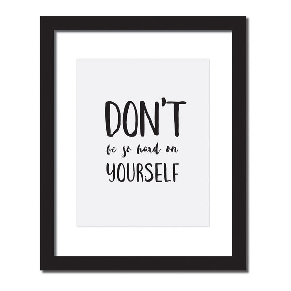 'Don't be so hard on yourself' Inspirational quote print