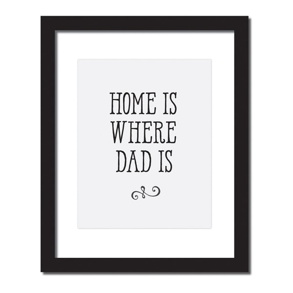 Inspirational quote print 'Home is where dad is'
