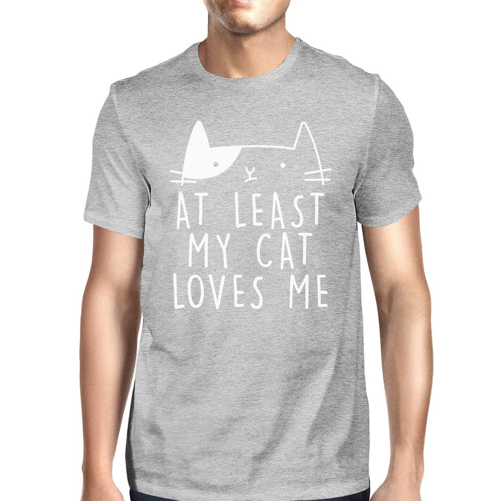 At Least My Cat Loves Me Men's Grey T-shirt Witty Quote Cat Lovers
