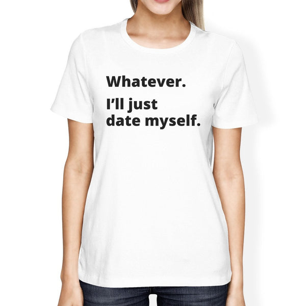 Date Myself Womens Cute T-Shirt Funny Graphic Trendy Design Tee