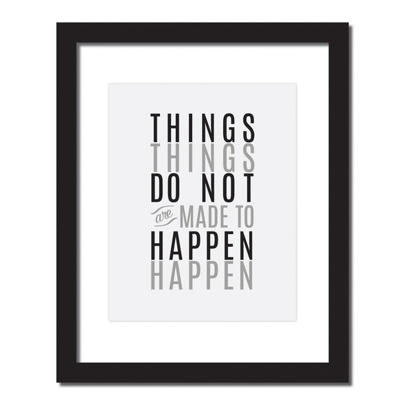 Inspirational quote print 'Things do not happen. Things are made to happen.'