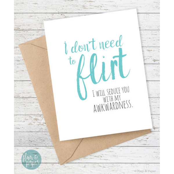 I Don't Need to Flirt - Awkwardness Card