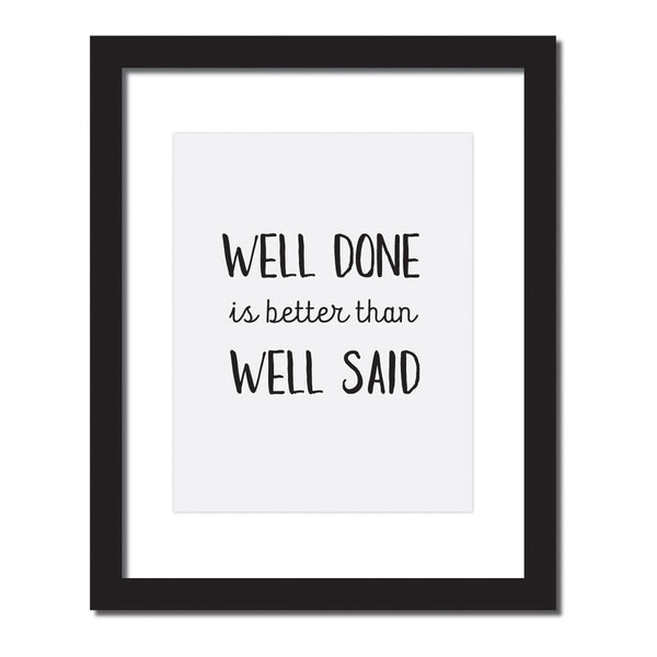 Inspirational quote print 'Well done is better than well said'