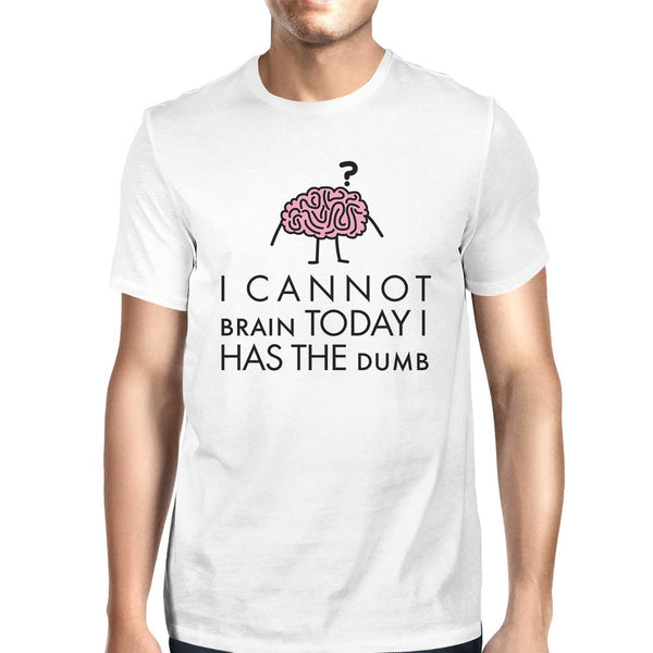 Cannot Brain Has The Dumb Mens White Shirt