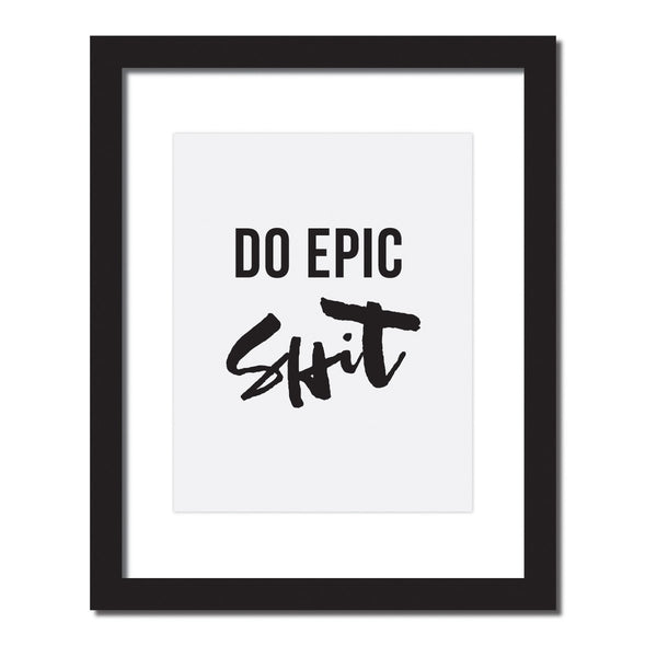 Inspirational quote print 'Do Epic Shit'