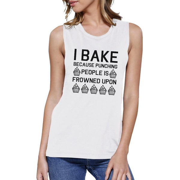 I Bake Because Womens White Muscle Tank Top Funny Baking Quote
