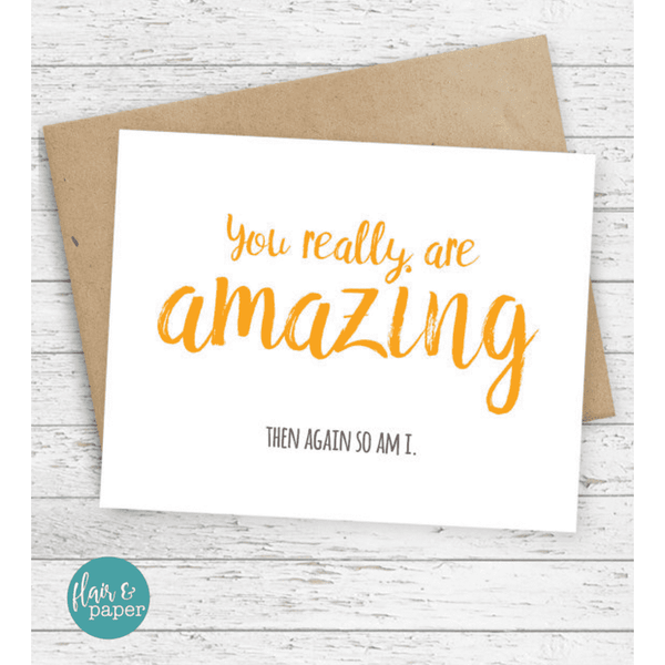 You Really Are Amazing - So Am I Card