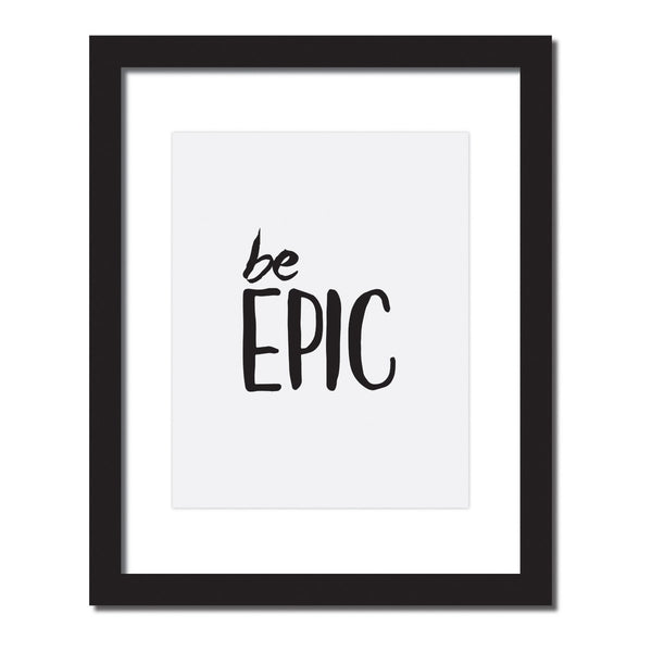 Inspirational quote print 'Be Epic'