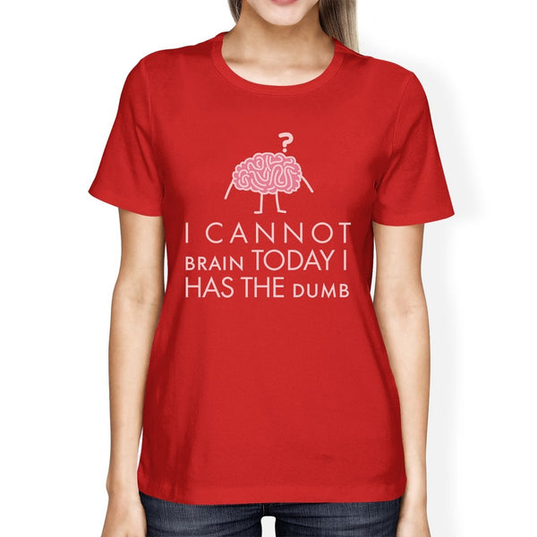 Cannot Brain Has The Dumb Womens Red Shirt