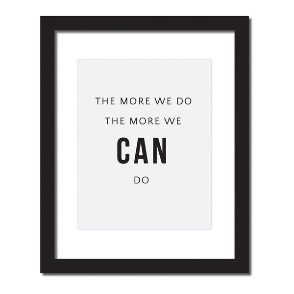 Inspirational quote print 'The more we do, the more we can do.'