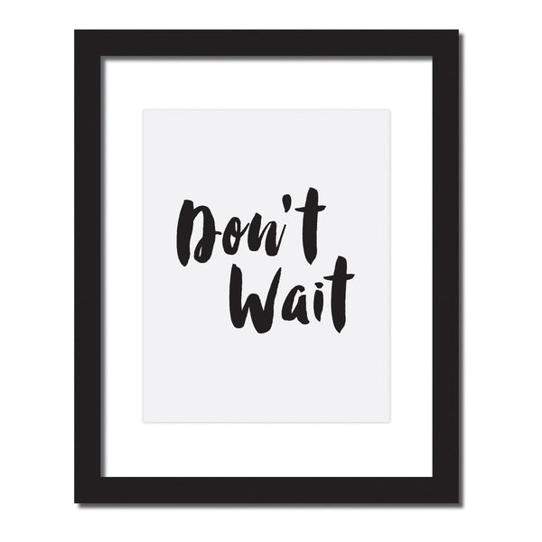 Inspirational quote print 'Don't Wait'