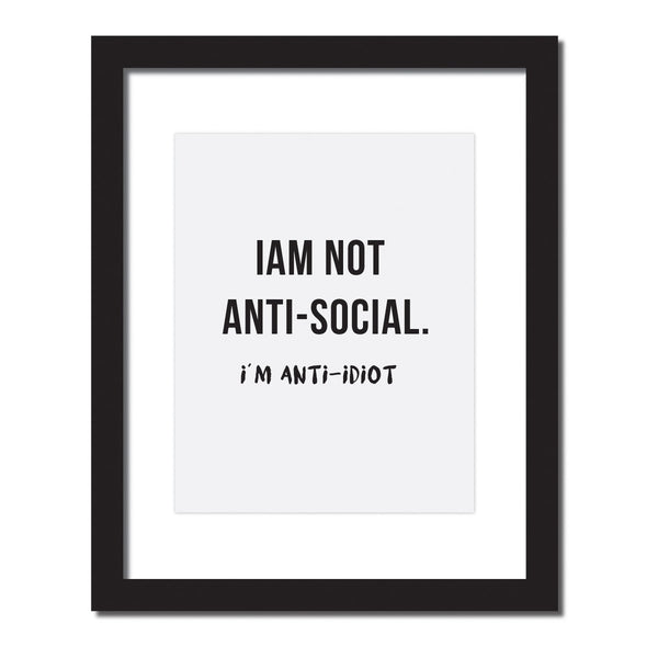 Inspirational quote print 'I'm not anti social. I'm anti Idiot'