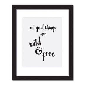 Inspirational quote print 'All good things are wild and free'