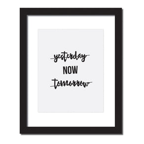 'Yesterday, Now, Tomorrow' Inspirational quote print
