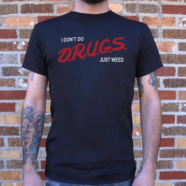 I Don't Do Drugs, Just Weed T-Shirt (Mens)